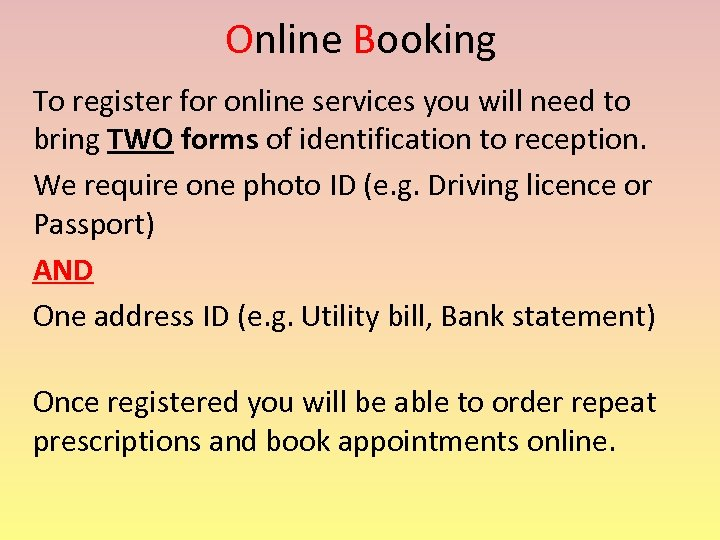 Online Booking To register for online services you will need to bring TWO forms
