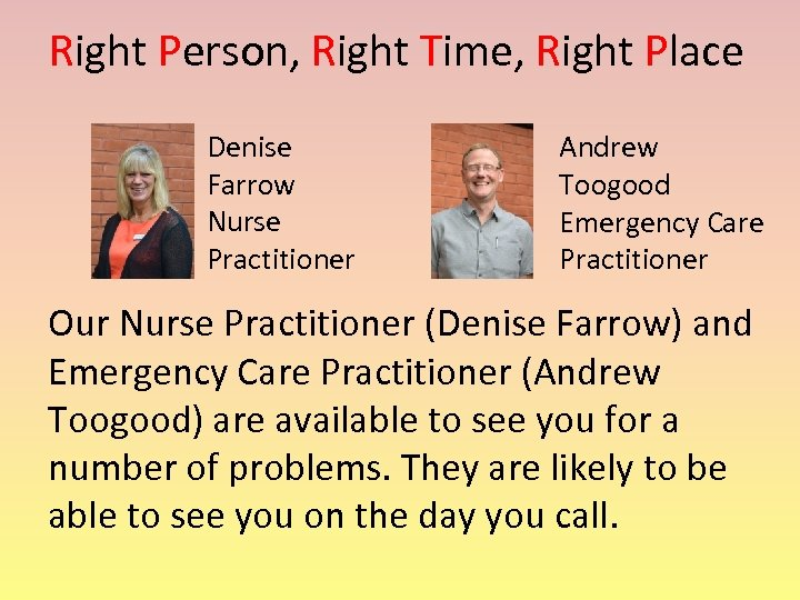 Right Person, Right Time, Right Place Denise Farrow Nurse Practitioner Andrew Toogood Emergency Care