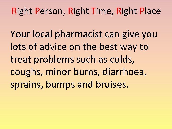 Right Person, Right Time, Right Place Your local pharmacist can give you lots of