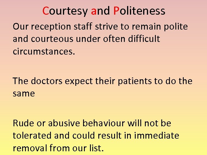 Courtesy and Politeness Our reception staff strive to remain polite and courteous under often