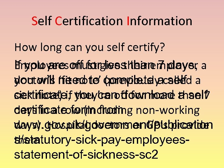 Self Certification Information How long can you self certify? If you are off for