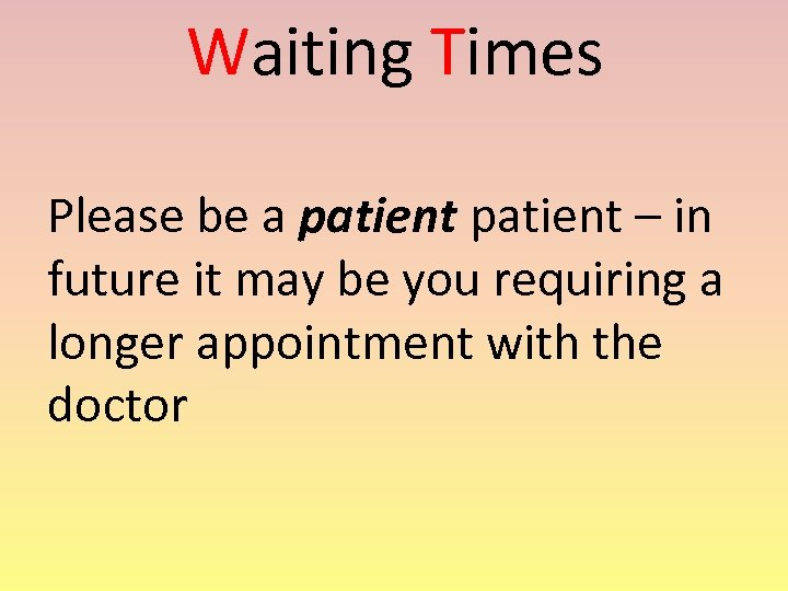 Waiting Times Please be a patient – in future it may be you requiring
