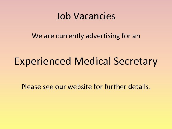 Job Vacancies We are currently advertising for an Experienced Medical Secretary Please see our