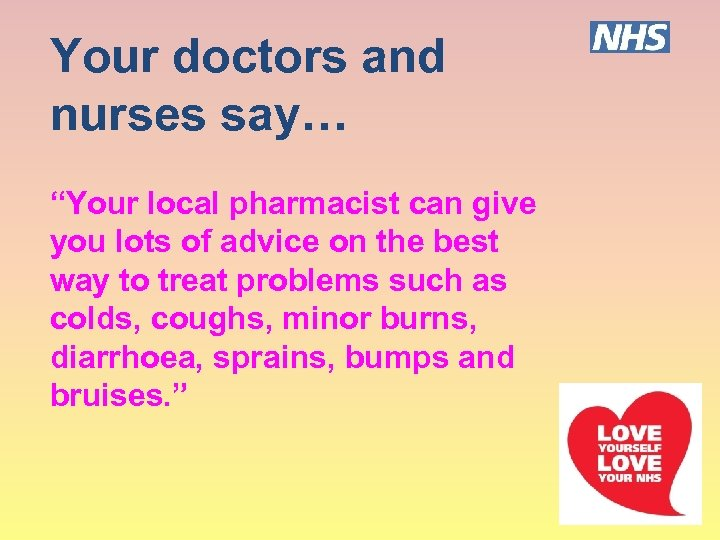 """Your doctors and nurses say… """"Your local pharmacist can give you lots of advice"""