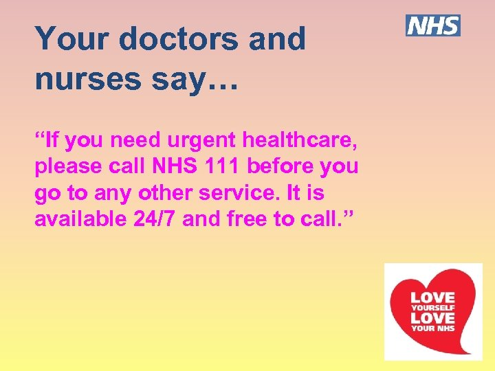 """Your doctors and nurses say… """"If you need urgent healthcare, please call NHS 111"""
