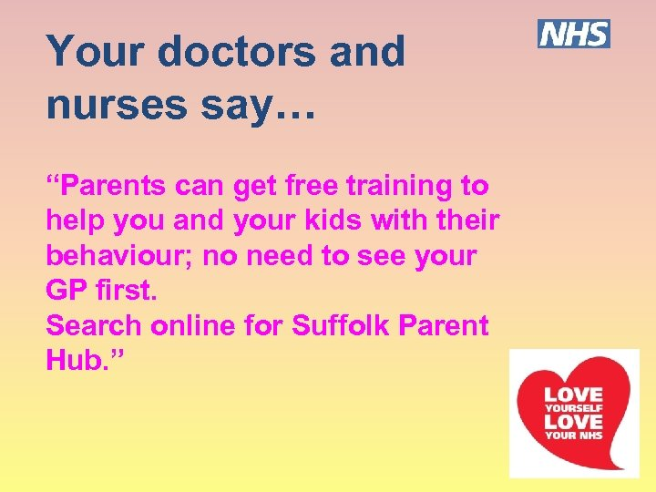 """Your doctors and nurses say… """"Parents can get free training to help you and"""