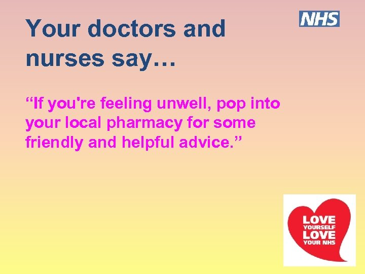 """Your doctors and nurses say… """"If you're feeling unwell, pop into your local pharmacy"""