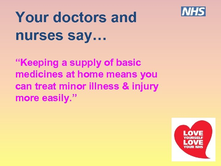 """Your doctors and nurses say… """"Keeping a supply of basic medicines at home means"""