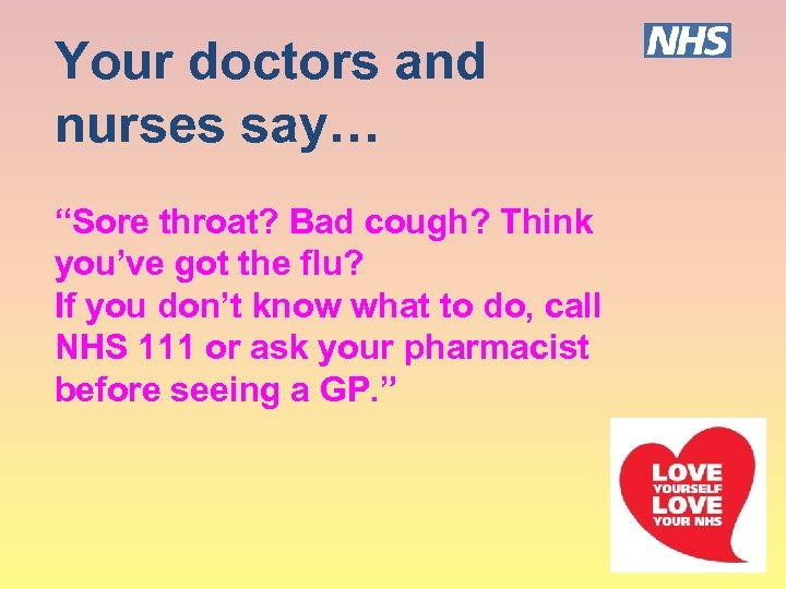 """Your doctors and nurses say… """"Sore throat? Bad cough? Think you've got the flu?"""