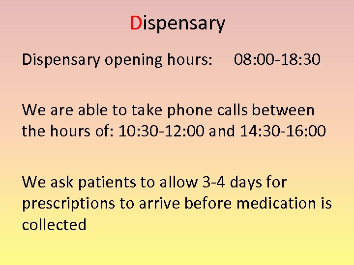 Dispensary opening hours: 08: 00 -18: 30 We are able to take phone calls