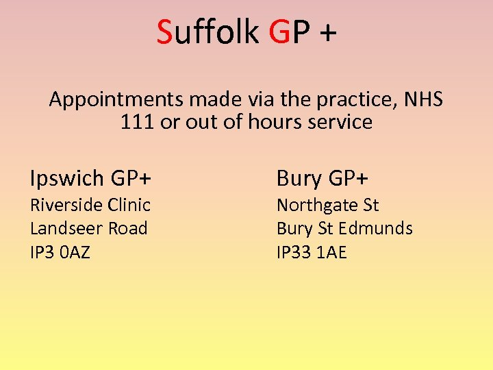 Suffolk GP + Appointments made via the practice, NHS 111 or out of hours
