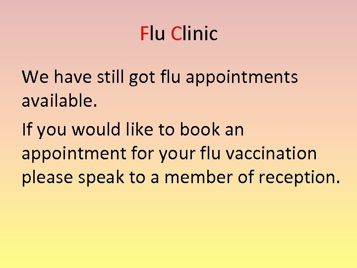 Flu Clinic We have still got flu appointments available. If you would like to
