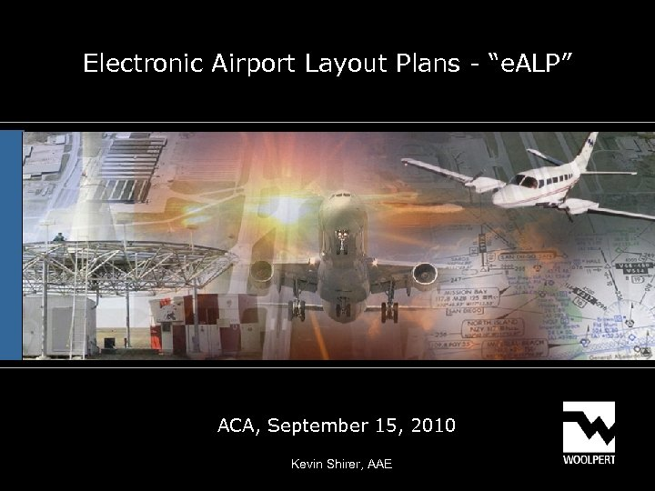 "Electronic Airport Layout Plans - ""e. ALP"" ACA, September 15, 2010 Kevin Shirer, AAE"