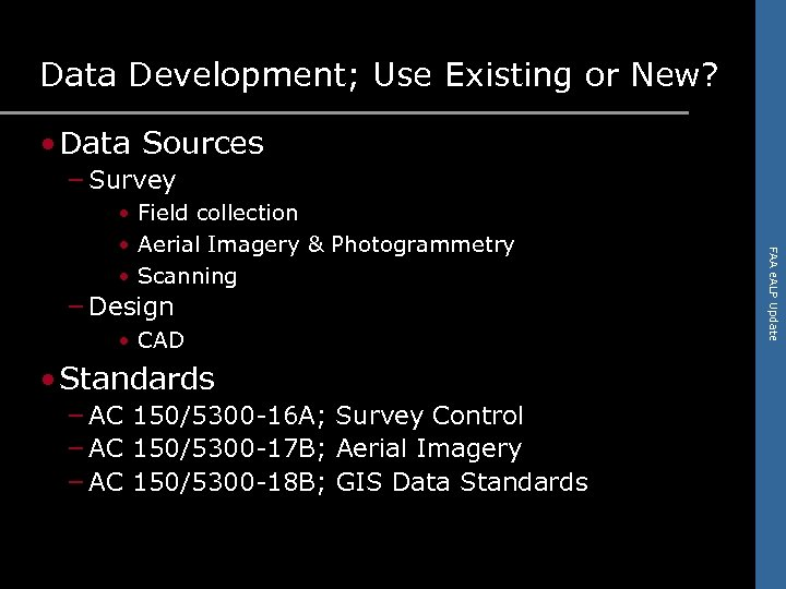 Data Development; Use Existing or New? • Data Sources – Survey – Design •