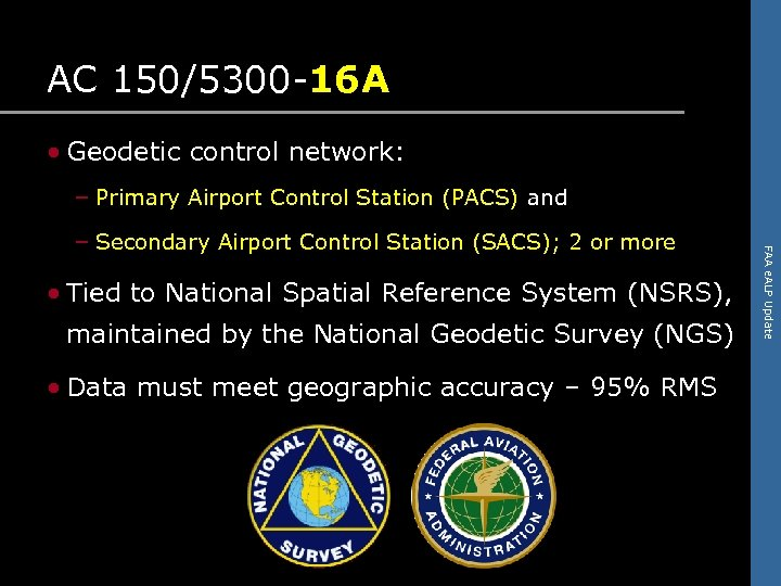 AC 150/5300 -16 A • Geodetic control network: – Primary Airport Control Station (PACS)