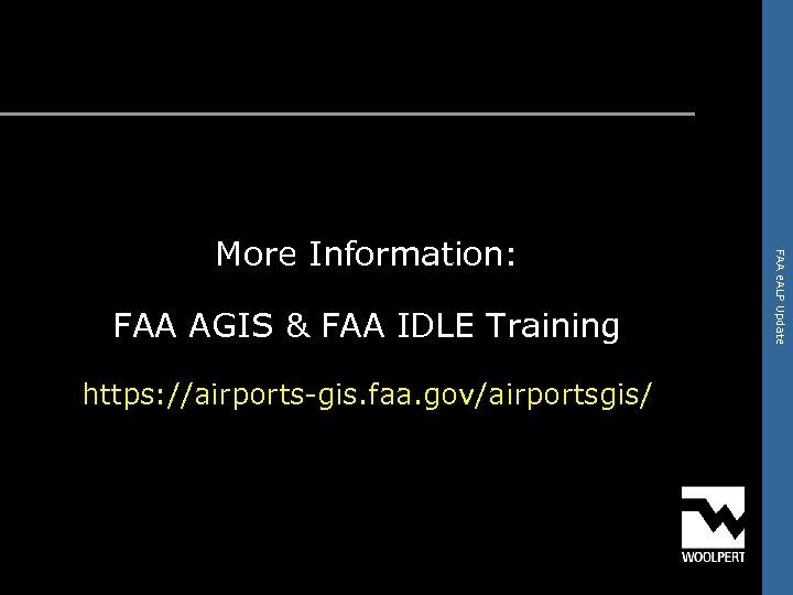 FAA AGIS & FAA IDLE Training https: //airports-gis. faa. gov/airportsgis/ FAA e. ALP Update
