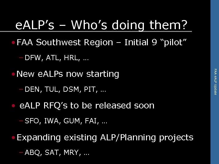 "e. ALP's – Who's doing them? • FAA Southwest Region – Initial 9 ""pilot"""