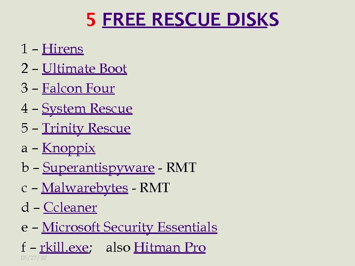 5 FREE RESCUE DISKS 1 – Hirens 2 – Ultimate Boot 3 – Falcon