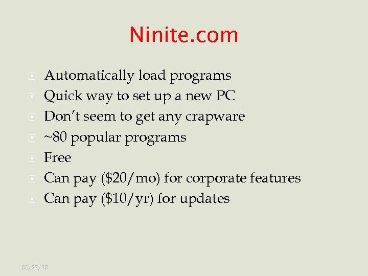 Ninite. com Automatically load programs Quick way to set up a new PC Don't