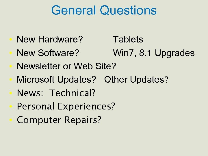 General Questions • • New Hardware? Tablets New Software? Win 7, 8. 1 Upgrades