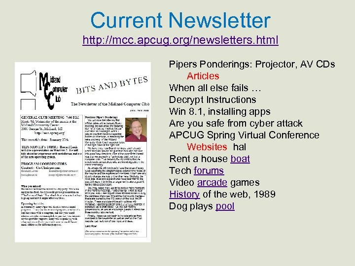Current Newsletter http: //mcc. apcug. org/newsletters. html Pipers Ponderings: Projector, AV CDs Articles When