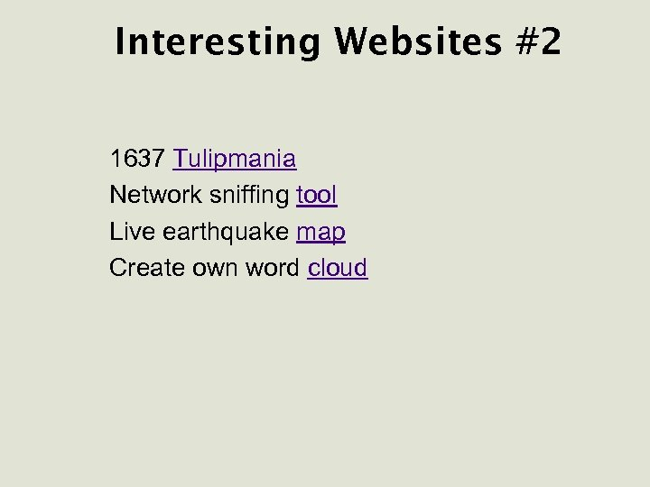 Interesting Websites #2 1637 Tulipmania Network sniffing tool Live earthquake map Create own word