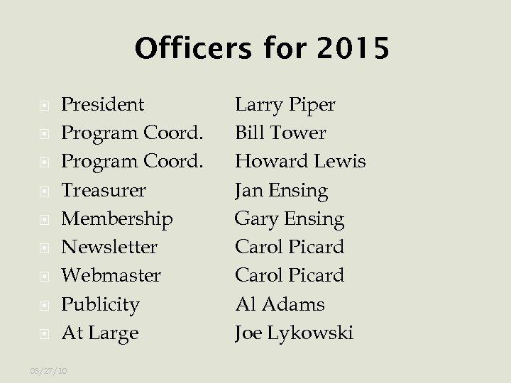 Officers for 2015 President Program Coord. Treasurer Membership Newsletter Webmaster Publicity At Large 05/27/10