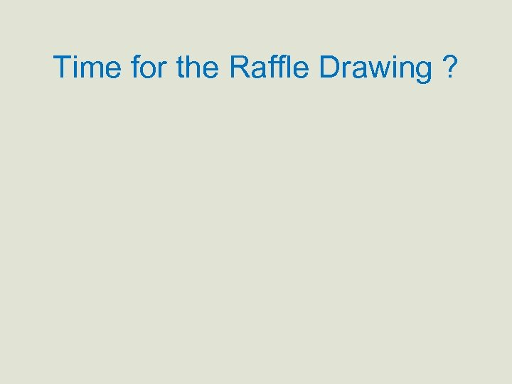 Time for the Raffle Drawing ?