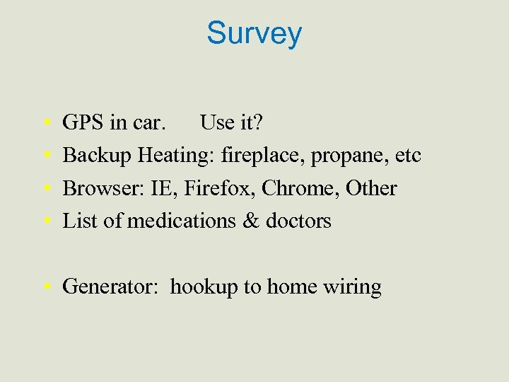 Survey • • GPS in car. Use it? Backup Heating: fireplace, propane, etc Browser:
