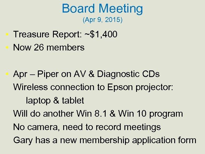 Board Meeting (Apr 9, 2015) • Treasure Report: ~$1, 400 • Now 26 members