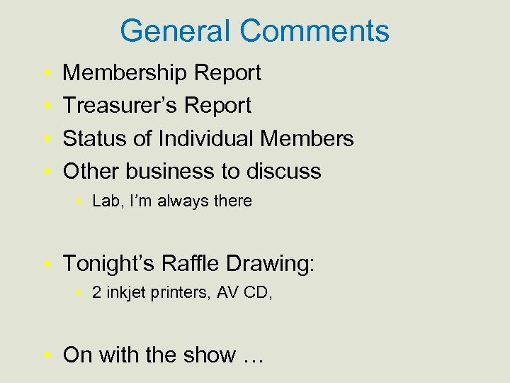 General Comments • • Membership Report Treasurer's Report Status of Individual Members Other business