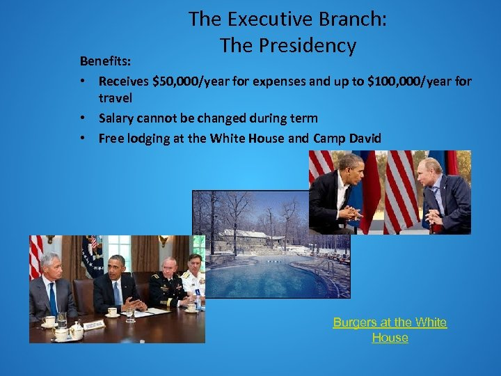 The Executive Branch: The Presidency Benefits: • Receives $50, 000/year for expenses and up