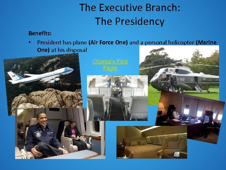 The Executive Branch: The Presidency Benefits: • President has plane (Air Force One) and
