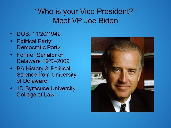 """Who is your Vice President? "" Meet VP Joe Biden • DOB: 11/20/1942 •"