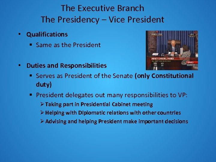 The Executive Branch The Presidency – Vice President • Qualifications § Same as the