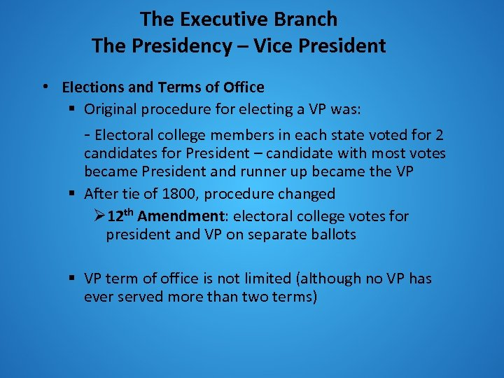 The Executive Branch The Presidency – Vice President • Elections and Terms of Office