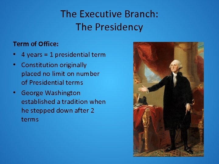 The Executive Branch: The Presidency Term of Office: • 4 years = 1 presidential