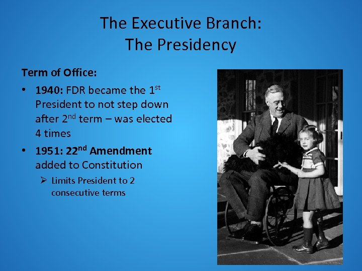 The Executive Branch: The Presidency Term of Office: • 1940: FDR became the 1