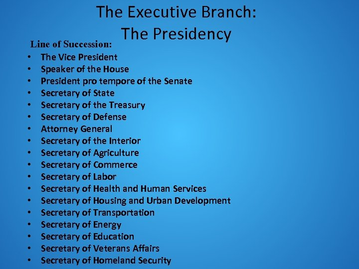 The Executive Branch: The Presidency Line of Succession: • • • • • The