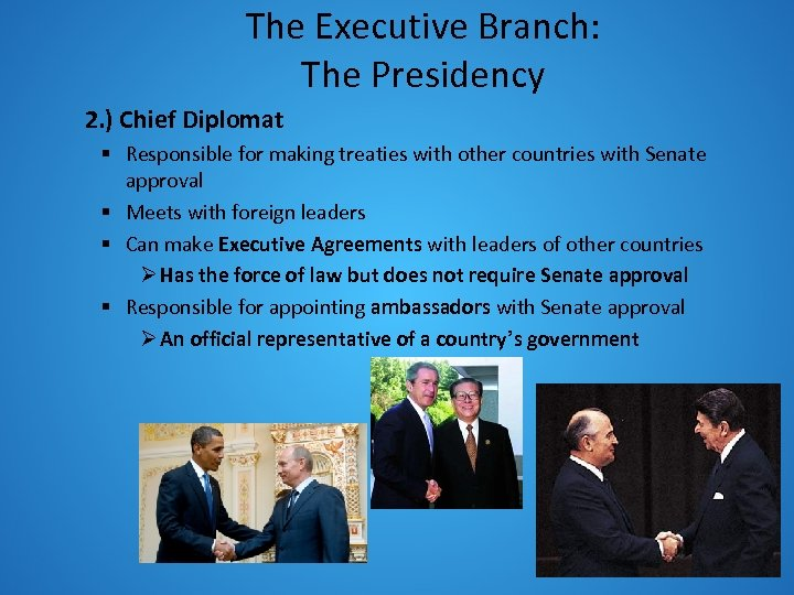 The Executive Branch: The Presidency 2. ) Chief Diplomat § Responsible for making treaties