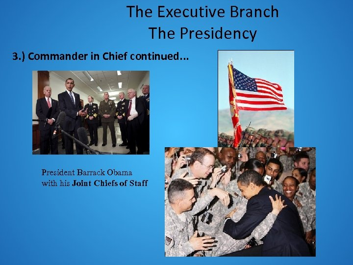 The Executive Branch The Presidency 3. ) Commander in Chief continued. . . President