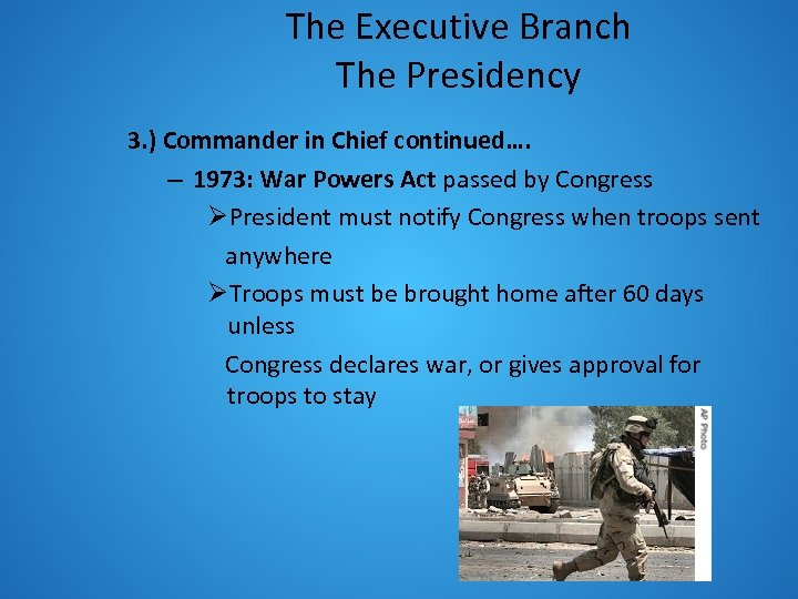The Executive Branch The Presidency 3. ) Commander in Chief continued…. – 1973: War
