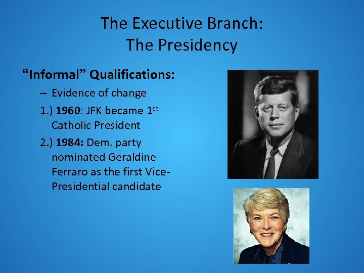 "The Executive Branch: The Presidency ""Informal"" Qualifications: – Evidence of change 1. ) 1960:"