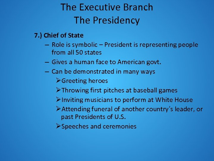 The Executive Branch The Presidency 7. ) Chief of State – Role is symbolic