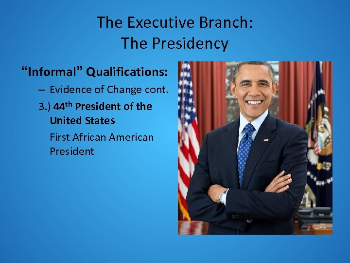 "The Executive Branch: The Presidency ""Informal"" Qualifications: – Evidence of Change cont. 3. )"