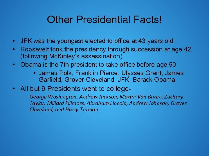 Other Presidential Facts! • JFK was the youngest elected to office at 43 years