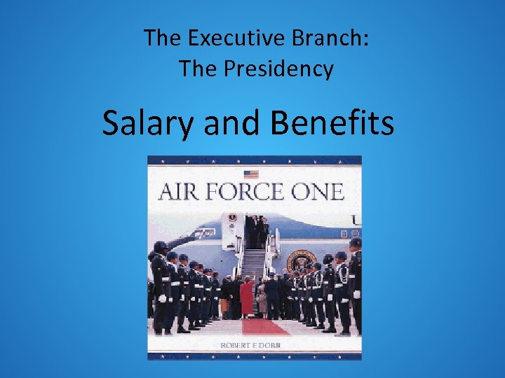 The Executive Branch: The Presidency Salary and Benefits