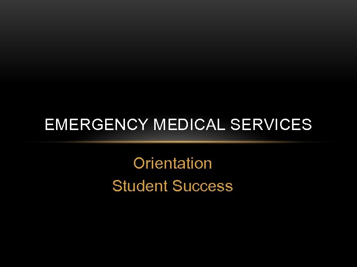 EMERGENCY MEDICAL SERVICES Orientation Student Success