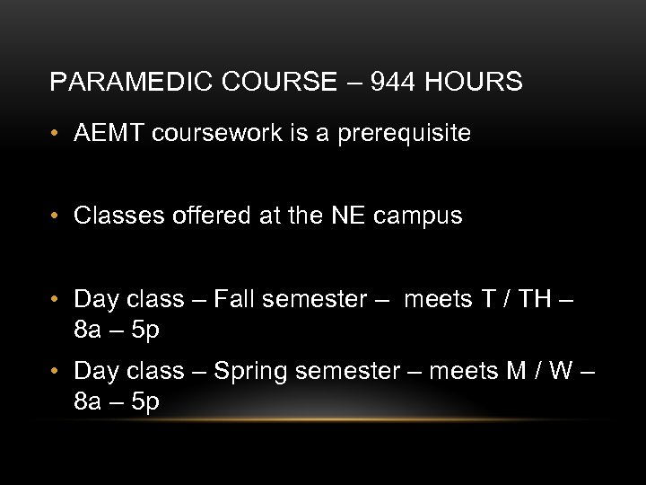 PARAMEDIC COURSE – 944 HOURS • AEMT coursework is a prerequisite • Classes offered