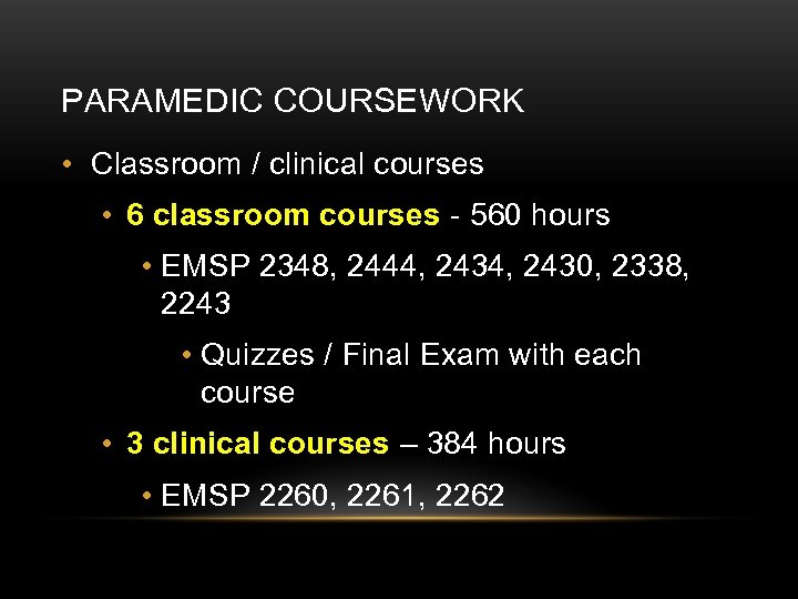 PARAMEDIC COURSEWORK • Classroom / clinical courses • 6 classroom courses - 560 hours